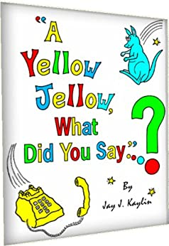 A Yellow Jellow, What Did You Say? (Second Edition) by [Kaylin, J.]