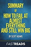 PLEASE NOTE: This is a summary, analysis and review of the book and not the original book.  In Scott Adam's life-changing book, How to Fail at Almost Everything and Still Win Big, the author encourages readers to invite failure into their professiona...