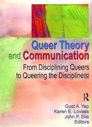 Queer Theory and Communication: From Disciplining Queers to Queering the Discipline(s) by Brand: Routledge