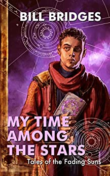 My Time Among the Stars: Tales of the Fading Suns by [Bridges, Bill]