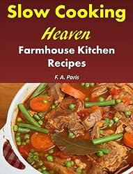Slow Cooking Heaven: Farmhouse Kitchen Recipes - Top Recipes From The Slow Cooking, Healthy Eating Cookbook