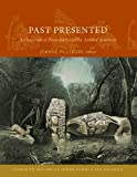 Past Presented : Archaeological Illustration and the Ancient Americas, , 088402380X