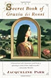 Front cover for the book The Secret Book of Grazia dei Rossi by Jacqueline Park
