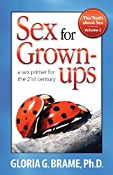 The Truth About Sex, A Sex Primer for the 21st Century Volume II: Sex for Grown-Ups