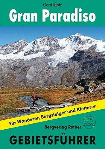 Gran Paradiso: Gebietsführer für Wanderer, Bergsteiger und Kletterer