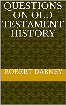 Questions On Old Testament History (English Edition) de [Dabney, Robert]
