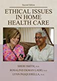 Ethical Issues in Home Health Care, Smith, Sheri and Ladd, Rosalind Ekman, 0398078092