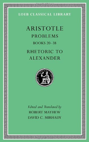 Aristotle: Problems, Volume II: Books 20-38. Rhetoric to Alexander (Loeb Classical Library)
