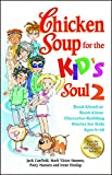 chicken soup for the soul kids - Chicken Soup for the Kid's Soul 2: Read-Aloud or Read-Alone Character-Building Stories for Kids Ages 6-10 (Chicken Soup for the Soul)