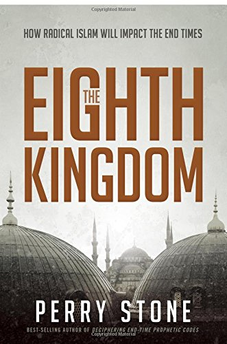 The Eighth Kingdom: How Radical Islam Will Impact the End Times