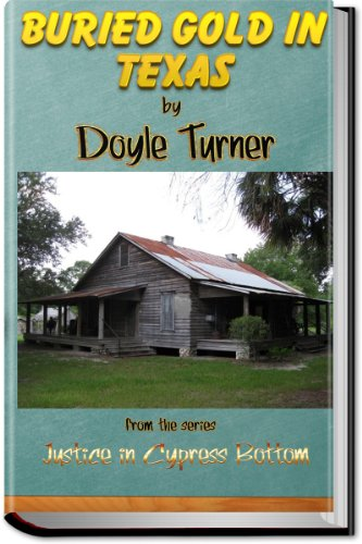 Book: BURIED GOLD IN TEXAS (Justice In Cypress bottom) by Doyle Turner