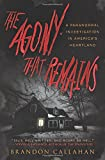 The Agony That Remains: A Paranormal Investigation in America's Heartland