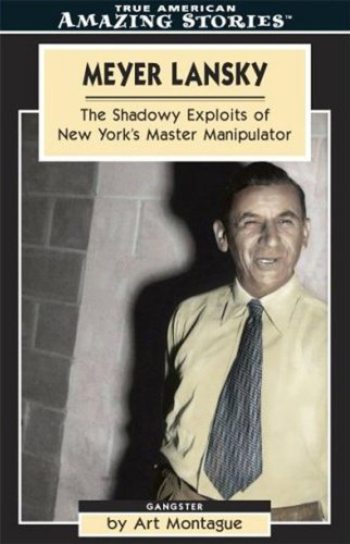 Meyer Lansky: The Shadowy Exploits of New York's Master Manipulator (Amazing Stories)
