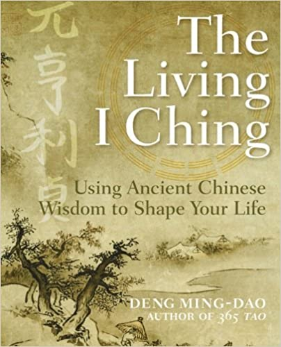 The Living I Ching: Using Ancient Chinese Wisdom to Shape Your Life by Deng, Ming-Dao(April 11, 2006)