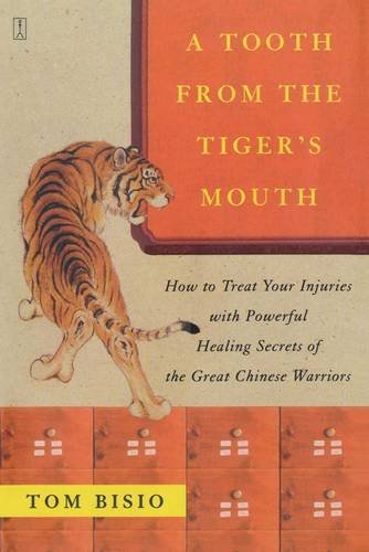A Tooth From The Tiger's Mouth  How To Treat Your Injuries With Powerful Healing Secrets Of The Great Chinese Warrior  Fireside Books  Fireside
