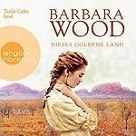 Dieses goldene Land | Barbara Wood