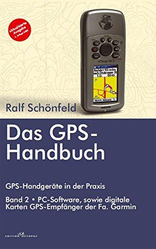 Das GPS Handbuch. GPS-Handgeräte in der Praxis: PC-Software, digitale Karten, GPS-Empfänger der Fa Garmin