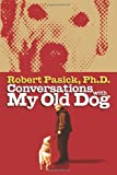 Conversations with My Old Dog, Robert Pasick, 1934879177