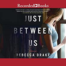 Just Between Us Audiobook by Rebecca Drake Narrated by Nina Alvamar, Morgan Hallett, Stina Nielsen, Jeanine Bartel