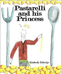 Pastarelli and his Princess - Illustrated Children's Book