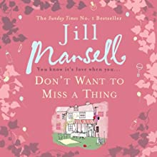 Don't Want to Miss a Thing Audiobook by Jill Mansell Narrated by Clare Corbett
