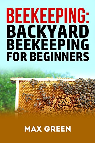 Beekeeping: Backyard Beekeeping For Beginners (Beekeeping, Beekeepers,  Honey Bees, Backyard Beekeeping