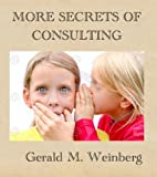 More Secrets of Consulting: The Consultant's Tool Kit (Consulting Secrets Book 2)
