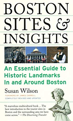 Boston Sites and Insights: An Essential Guide to Historic Landmarks In and Around Boston ()