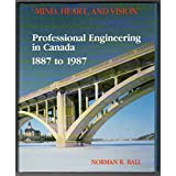"""Mind, Heart and Vision"": Professional Engineering in Canada 1887 to 1987"