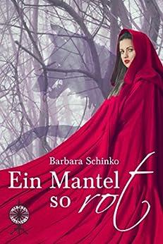 Ein Mantel so rot (Märchenspinnerei 2) (German Edition) by [Schinko, Barbara]