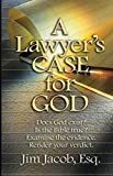 A Lawyer's Case for God: Does God exist? Is the