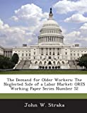 img - for The Demand for Older Workers: The Neglected Side of a Labor Market: ORES Working Paper Series Number 52 book / textbook / text book