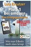 Platz 1 bei amazon - Der Autorenratgeber: eBooks schreiben und vermarkten | erfolgreiches Selfpublishing - Version 2016 (Self-Publishing-Day Workshop) (German Edition)