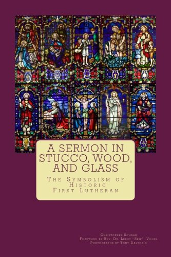 A Sermon in Stucco, Wood, and Glass: The Symbolism of Historic First Lutheran