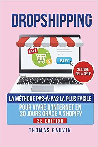 12cd2dc96ce Amazon.fr - DROPSHIPPING  La méthode PAS-À-PAS la plus FACILE pour VIVRE d  INTERNET en 30 JOURS grâce à SHOPIFY. TOME 2. 3e édition.