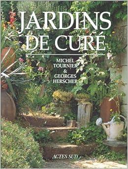 Jardins de curé: Michel Tournier, Georges Herscher: 9782742705566 ...