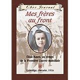Cher Journal : Mes frères au front: Élisa Bates, au temps de la Première Guerre mondiale, Uxbridge, Ontario, 1916