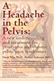 img - for A Headache in the Pelvis: A New Understanding and Treatment for Prostatitis and Chronic Pelvic Pain Syndromes book / textbook / text book