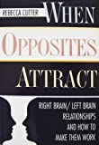 img - for When Opposites Attract: 2Right Brain/Left Brain Relationships and How to Make Them Work by Cutter, Rebecca (October 1, 1994) Hardcover book / textbook / text book