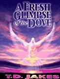 A Fresh Glimpse of the Dove, T. D. Jakes, 1562294571