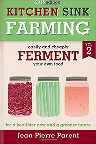 Kitchen Sink Farming Volume 2: Fermenting: Easily & Cheaply Ferment ...