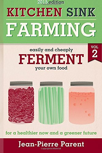 Kitchen Sink Farming Volume 2: Fermenting: Easily & Cheaply Ferment Your Own Food for a Healthier Now & a Greener Future ebook