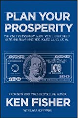 Plan Your Prosperity: The Only Retirement Guide You'll Ever Need, Starting Now--Whether You're 22, 52 or 82 Kindle Edition