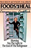 Foods That Heal Companion Cookbook: Showing You the Light at the End of the Refrigerator