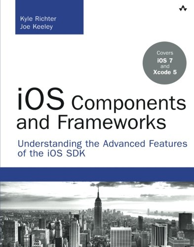 iOS Components and Frameworks: Understanding the Advanced Features of the iOS SDK (Developer's Library)