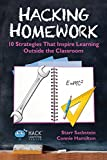 Hacking Homework: 10 Strategies That Inspire Learning Outside the Classroom (Hack Learning Series) (Volume 8)