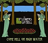 Come Hell Or High Water by Flowers Of Hell