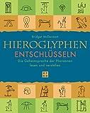 Hieroglyphen entschlüsseln. Die Geheimsprache der Pharaonen lesen und verstehen