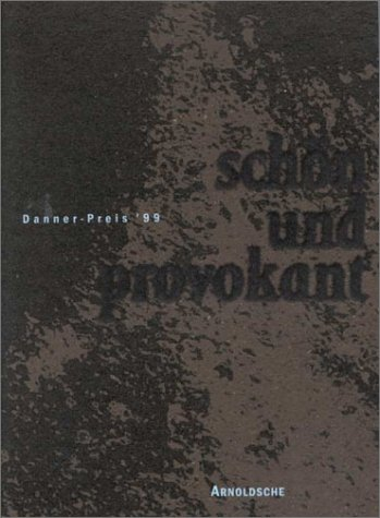 Schoen und provokant / Beautiful and provocative. Danner-Preis '99 / Danner Award '99