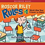 Never Glue Your Friends to Chairs: Roscoe Riley Rules, Book 1 | Katherine Applegate
